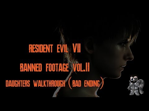 RESIDENT EVIL 7 Banned Footage Vol.2 Daughters (Bad Ending) |