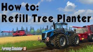 Farming Simulator 2015 How To: Refill Tree Planter