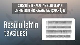 Stresli bir hayattan kurtulmak ve huzurlu bir hayata kavuşmak için Resulullah (ﷺ)'in tavsiyesi