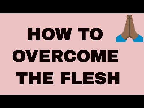 HOW TO OVERCOME THE FLESH AS A CHRISTIAN (FLESHLY DESIRES) from YouTube · Duration:  5 minutes 19 seconds