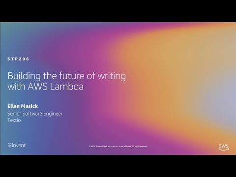 AWS re:Invent 2019: Building the future of writing with AWS Lambda (STP206)