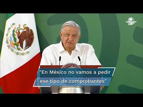 México no pedirá certificados de vacunación Covid-19 a extranjeros: AMLO