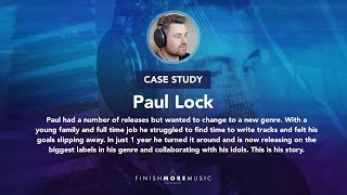 Paul Lock - Finish More Music: How refusing to make excuses led to releasing on top labels
