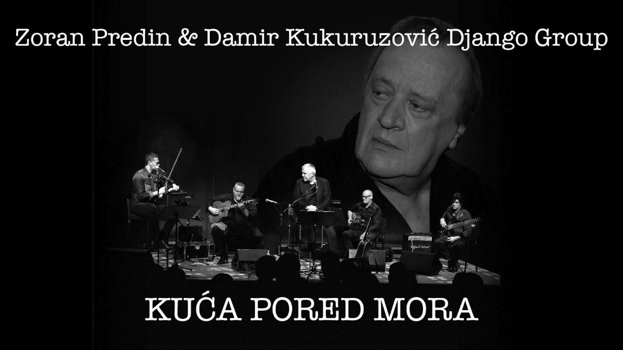 ZORAN PREDIN & DAMIR KUKURUZOVIĆ DJANGO GROUP - KUĆA PORED MORA (OFFICIAL LYRIC VIDEO)