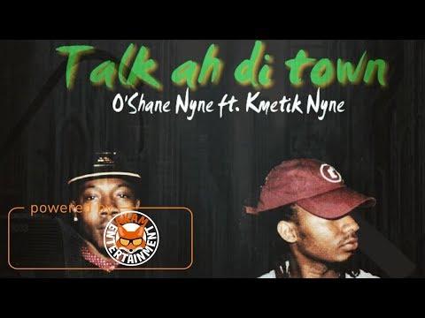 O'shane Nyne Ft. Kmetik - Talk Ah Di Town - June 2017