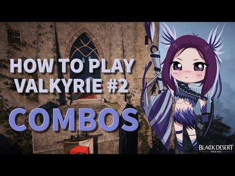 GUIDE - HOW TO PLAY VALKYRIE #2 COMBOS [Black Desert Online]