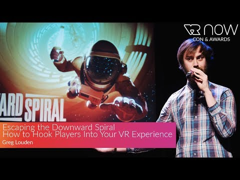 Escaping the Downward Spiral. How to Hook Players Into Your VR Experience | VR NOW Con & Awards 2017