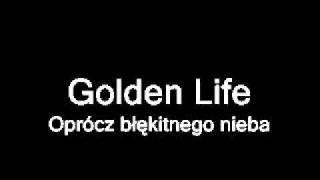 Golden Life - Oprócz błękitnego nieba