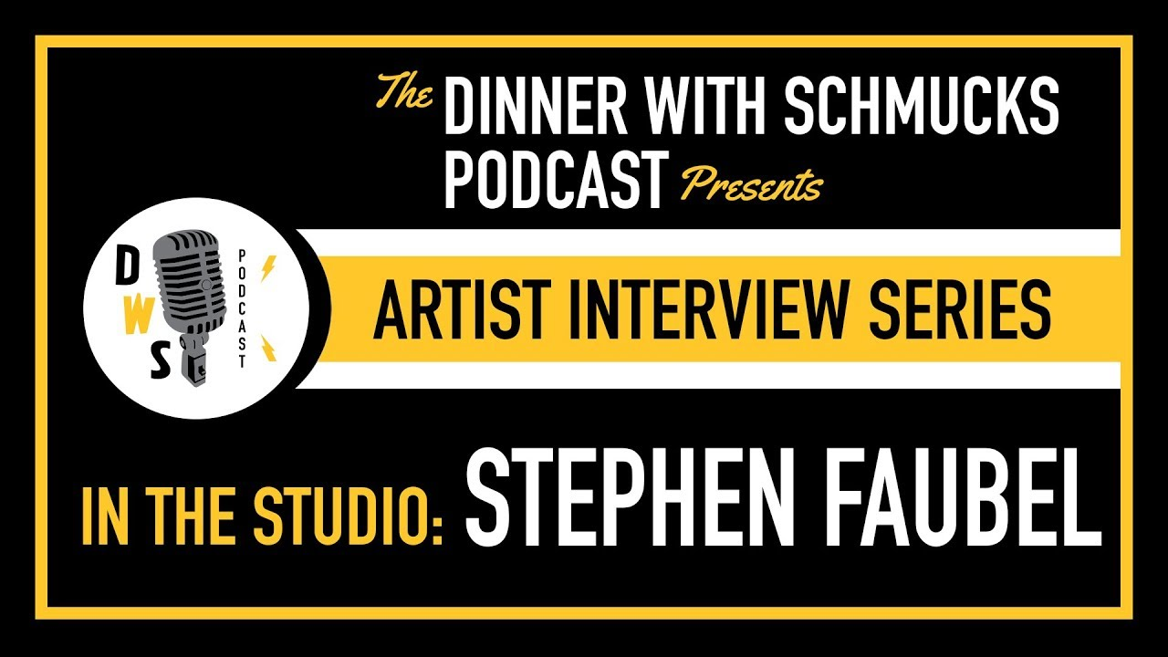 Dinner with Schmucks Podcast - Artist Interview Series No. 2 - Stephen Faubel