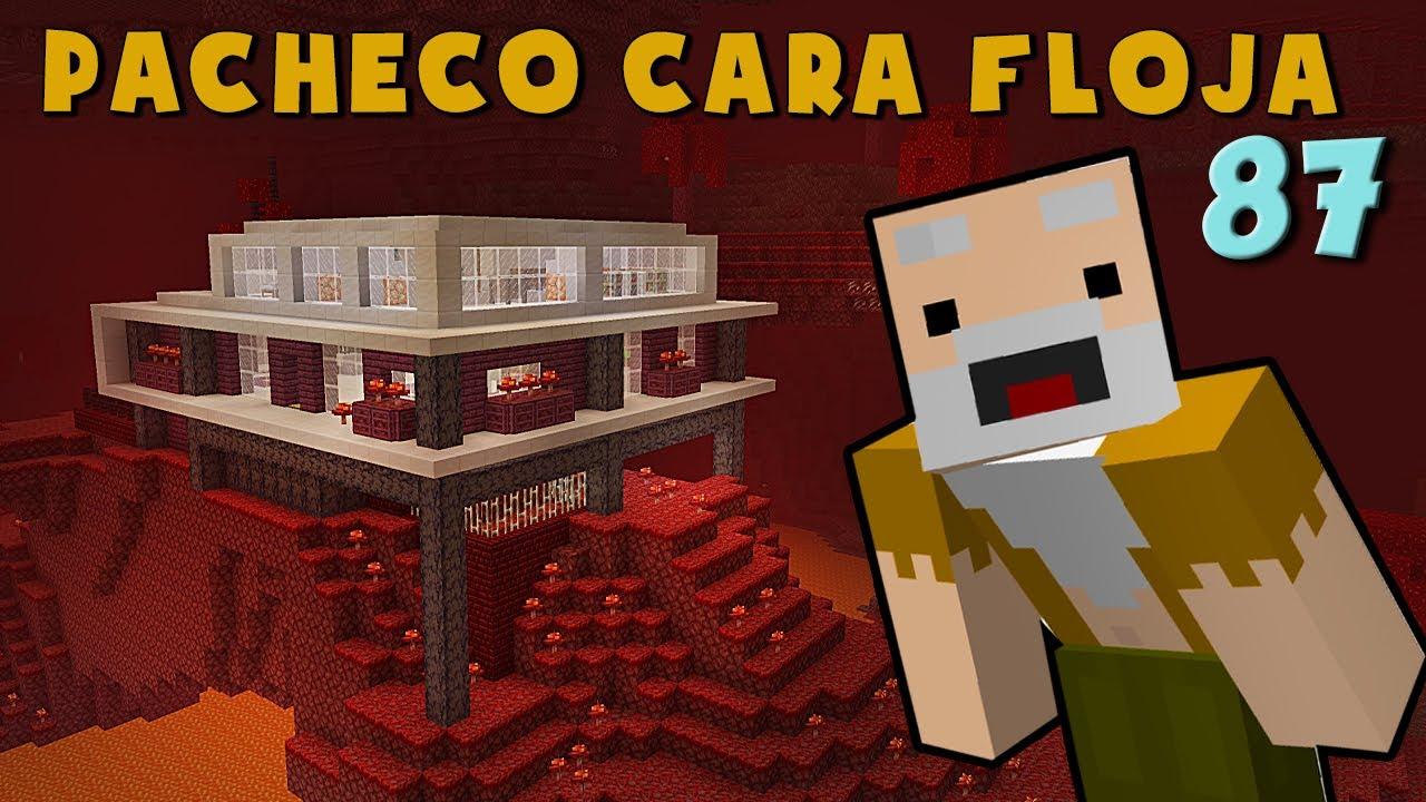 Pacheco Cara Floja 87 | COMO HACER UNA CASA MODERNA EN EL NETHER