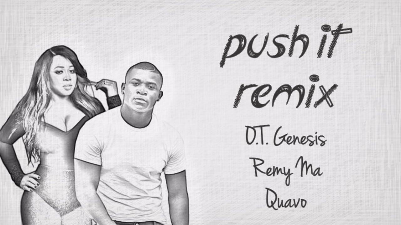 Download Push It Remix Lyrics ~ O.T. Genasis, Remy Ma, Quavo