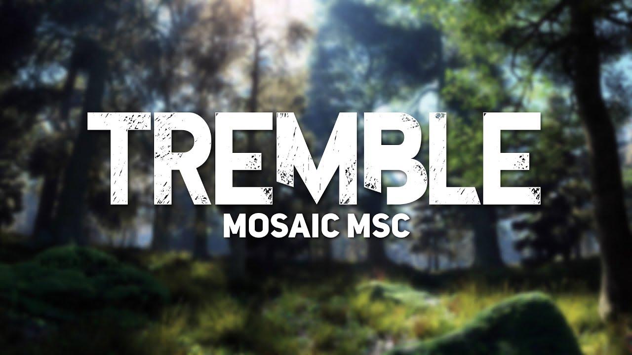 Mosaic MSC - Tremble (Official Lyrics)