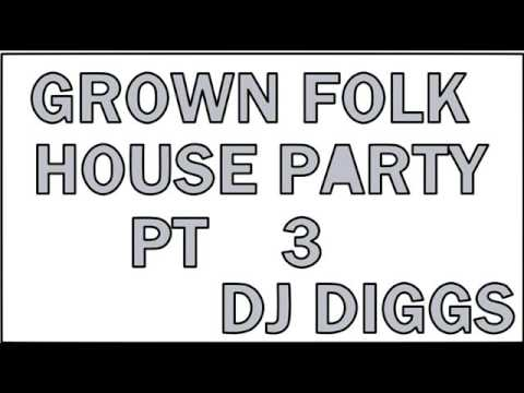 GROWN FOLK HOUSE PARTY PART 3(INCLUDES THE WOBBLE AND CHUCK BABY)    DJ  DIGGS