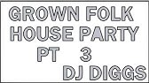 GROWN FOLK HOUSE PARTY PT 7 (REWORK)   DJ DIGGS - YouTube