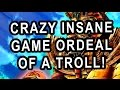 CRAZY INSANE GAME ORDEAL OF A TROLL! INTO OTK!