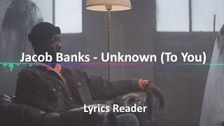 Jacob Banks - Unknown (To You) Lyrics - Lyric Video