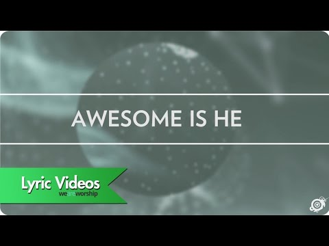 Worship Central - Awesome Is He - Lyric Video