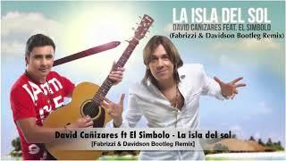 David Cañizares ft El Simbolo   La isla del sol (Fabrizzi & Davidson Bootleg Remix)