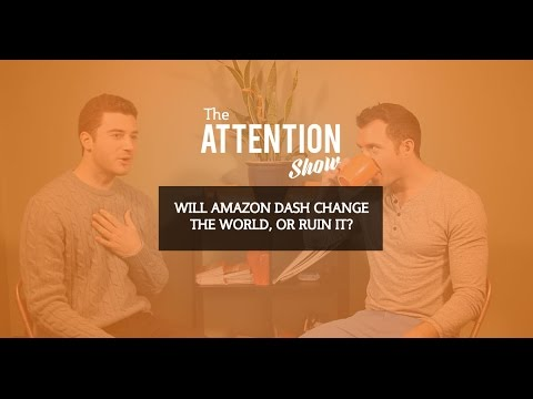 What Does Amazon Dash Mean To The World? The Attention Show