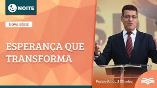 Transformados Pela Esperança | Rev. Amauri Oliveira - Ap 13