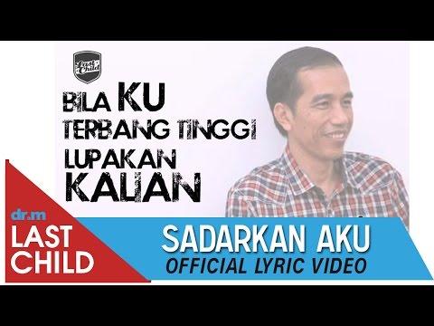 Last Child - Sadarkan Aku (Lyric Video) - Jokowi (Joko Widodo), Teruntuk #PresidenBaru