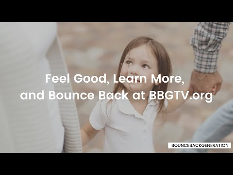 Feel good, learn more, and bounce back at BBGTV.org | Bounce Back Generation