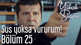 Yüksek Sosyete 25. Bölüm - Sus Yoksa Vururum!