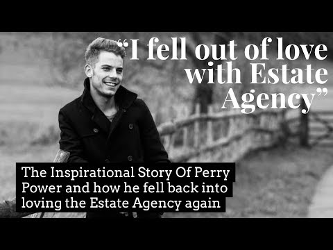 Estate Agents - Perry Power's Story of How he lost his love for Estate Agency  - and found it again