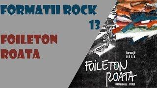 Formații Rock 13 - Roata, Foileton