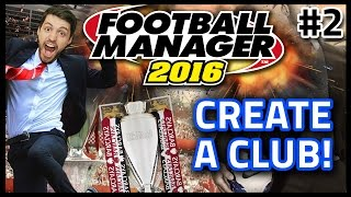 HASHTAG UNITED: CREATE A CLUB #2 - FOOTBALL MANAGER 2016