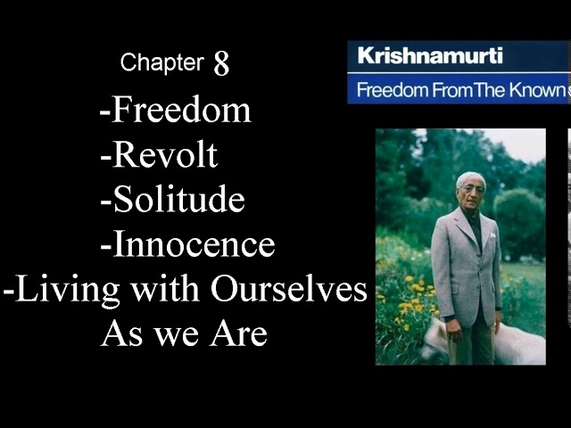 Jiddu Krishnamurti - Freedom From the Known (audio☉book) Chapter 8 - Freedom - Revolt - Solitude