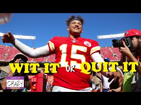 Patrick Mahomes is the MVP | Wit It Or Quit It? | MAYBE I'M CRAZY