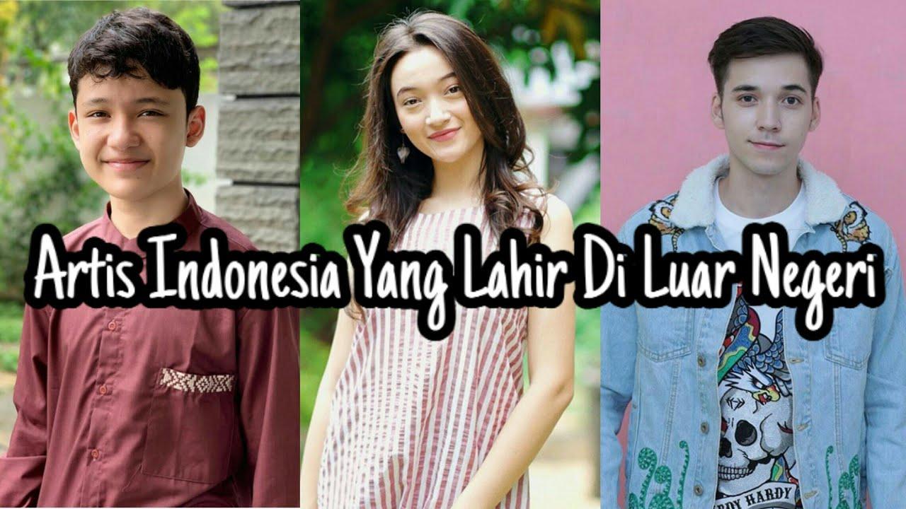Artis Indonesia Yang Lahir Di Luar Negeri Semua Cantik Dan Ganteng Hampir Semua Blasteran Part 01 Youtube