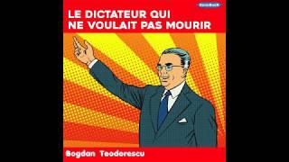 Livre Audio: Le dictateur qui ne voulait pas mourir de Bogdan Teodorescu