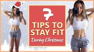 How to Stay Fit During The Holidays! 7 Tips | Christmas!