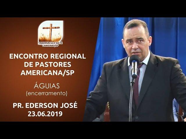 23.06.2019 | Encontro Regional | Águias - Pr. Ederson José (encerramento) | Americana/SP