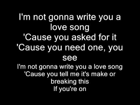 not gonna write you a love song lyrics Songtekst van sara bareilles met love song kan je hier vinden op sara bareilles - love song you can love me because i say i'm not gonna write you a love.