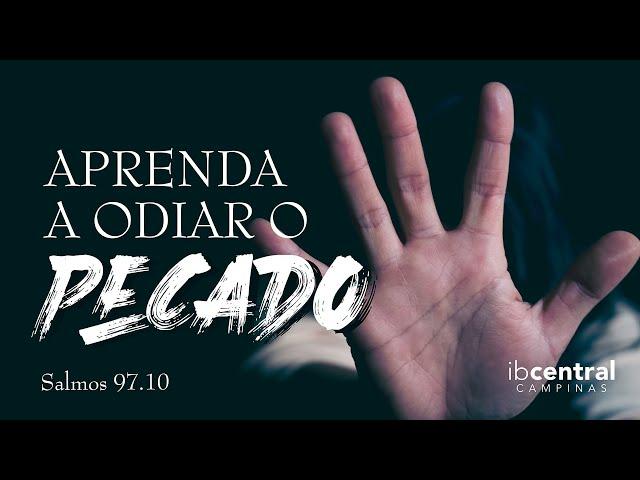 Aprenda a Odiar o Pecado // Pr. Sillas Campos