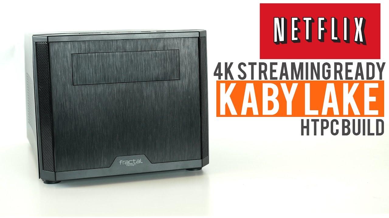 Kaby Lake HTPC Build - 4k Streaming Netflix Ready