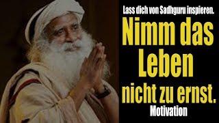 Sadhguru Deutsch - Nimm dein Leben nicht zu ernst - MOTIVATION (jaggi vasudev)