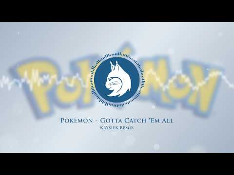 Pokémon Theme - Gotta Catch 'Em All (Krysiek Remix) [english version]