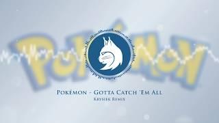 Pokémon Theme - Gotta Catch 'Em All (Krysiek Remix) [english version]