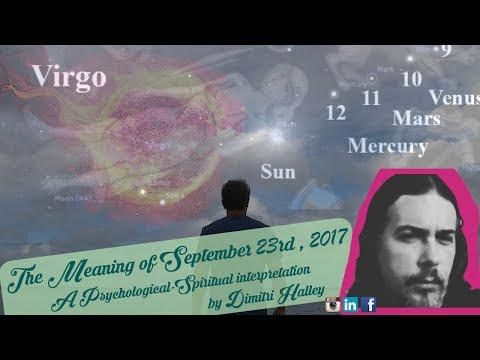 The Meaning of September 23rd, 2017 - A Psychological Spiritual Interpretation by Dimitri Halley