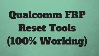 Qualcomm FRP Reset Tools (100% Working)