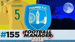 THAMES FC | EPISODE 155 | MORE THAMES?! | FOOTBALL MANAGER 2018