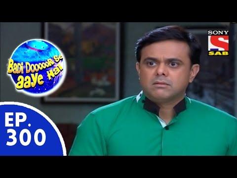 Download Badi Door Se Aaye Hain - बड़ी दूर से आये है - Episode 300 - 4th August, 2015
