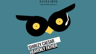 Shirley Caesar - Heavenly Father (Ouida Remix)