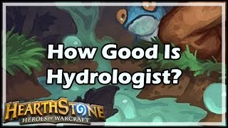 [Hearthstone] How Good Is Hydrologist?