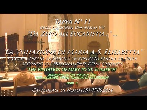 THE VISITATION OF MARY TO ELISABETH - Step 11 - Catechesis V.V., Noto 07.06.14, Poor Friars (part 1)