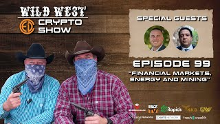 Wild West Crypto Show Episode 99   Financial Markets, Energy and Mining